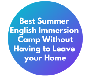 Best Summer English Immersion Camp Without Having to Leave your Home
